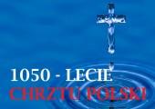 14-16 kwietnia - Triduum jubileuszowe 1050. rocznicy Chrztu Polski.  Gniezno-Poznań